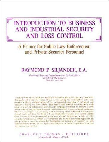 Introduction to Business and Industrial Security and Loss Control: A Primer for Public Law Enforcement and Private Security Personnel, Siljander, Raymond P.