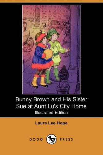 Download Bunny Brown and His Sister Sue at Aunt Lu's City Home (Illustrated Edition) (Dodo Press)