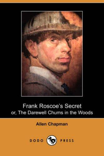 Frank Roscoe's Secret, or, The Darewell Chums in the Woods (Dodo Press)