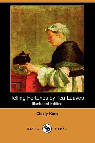 Download Telling Fortunes by Tea Leaves (Illustrated Edition) (Dodo Press)