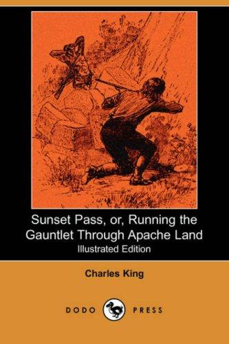 Download Sunset Pass, or, Running the Gauntlet Through Apache Land (Illustrated Edition) (Dodo Press)