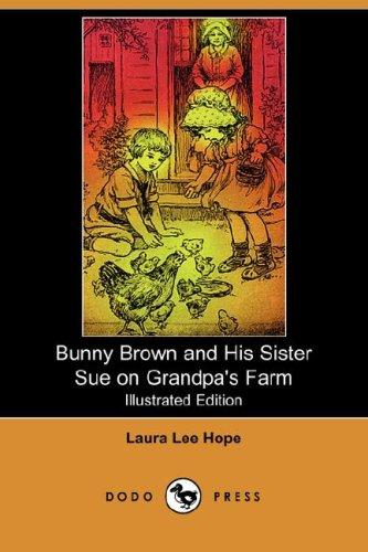 Bunny Brown and His Sister Sue on Grandpa's Farm (Illustrated Edition) (Dodo Press)