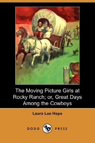 Download The Moving Picture Girls at Rocky Ranch; or, Great Days Among the Cowboys (Dodo Press)