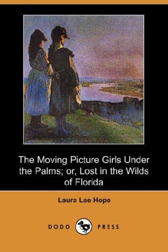 Download The Moving Picture Girls Under the Palms; or, Lost in the Wilds of Florida (Dodo Press)
