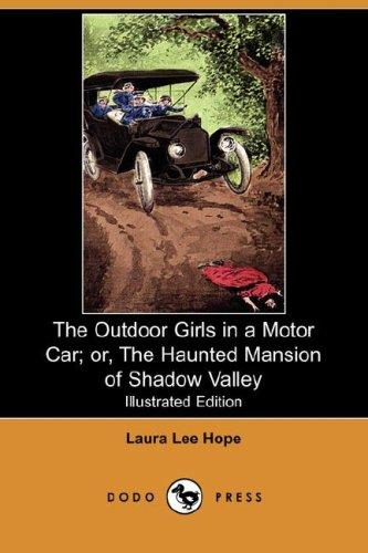 The Outdoor Girls in a Motor Car; or, The Haunted Mansion of Shadow Valley (Illustrated Edition) (Dodo Press)