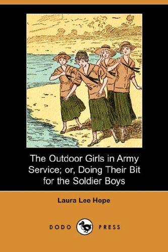 Download The Outdoor Girls in Army Service; or, Doing Their Bit for the Soldier Boys (Dodo Press)