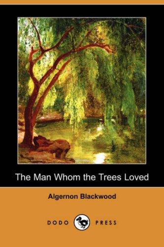 The Man Whom the Trees Loved (Dodo Press)