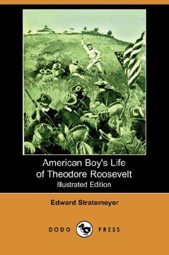 Download American Boy's Life of Theodore Roosevelt (Illustrated Edition) (Dodo Press)