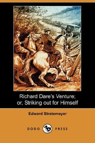 Richard Dare's Venture; or, Striking out for Himself (Dodo Press)