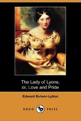 Download The Lady of Lyons; or, Love and Pride (Dodo Press)
