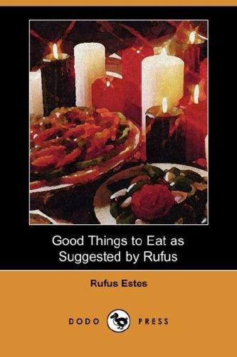 Download Good Things to Eat as Suggested by Rufus (Dodo Press)