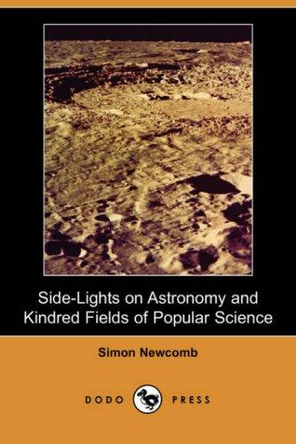 Download Side-Lights on Astronomy and Kindred Fields of Popular Science (Dodo Press)