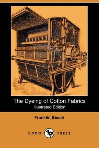 Download The Dyeing of Cotton Fabrics (Illustrated Edition) (Dodo Press)