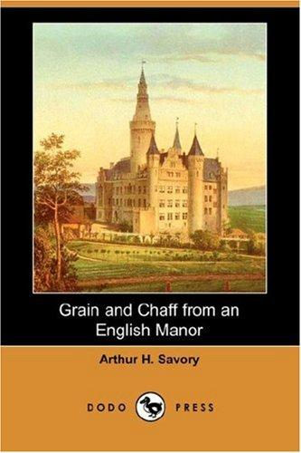 Grain and Chaff from an English Manor (Dodo Press)