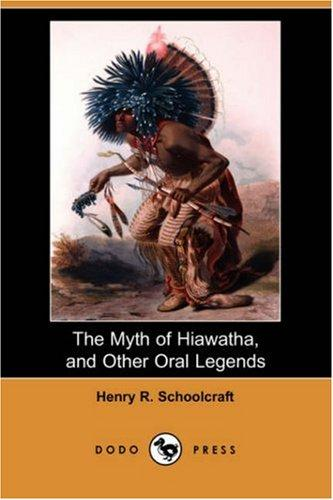 Download The Myth of Hiawatha, and Other Oral Legends (Dodo Press)