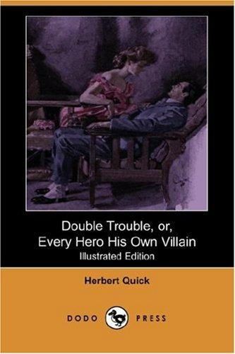 Double Trouble, or, Every Hero His Own Villain (Illustrated Edition) (Dodo Press)