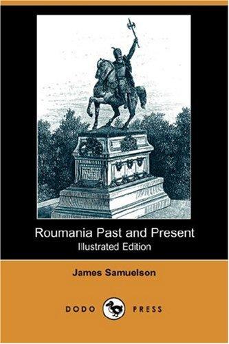 Download Roumania Past and Present (Illustrated Edition) (Dodo Press)