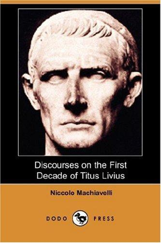 Download Discourses on the First Decade of Titus Livius (Dodo Press)
