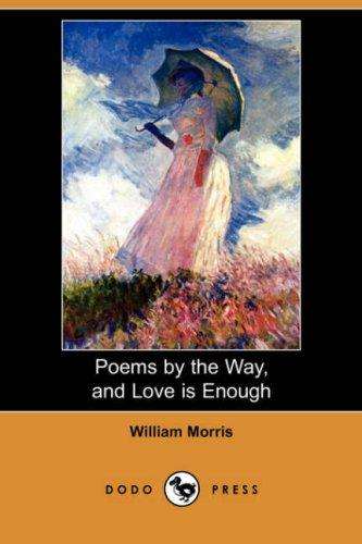 Poems by the Way, and Love is Enough (Dodo Press)