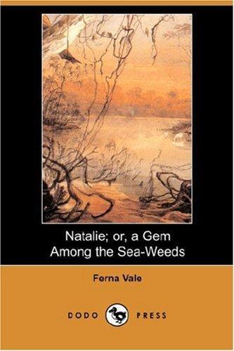 Natalie; or, a Gem Among the Sea-Weeds (Dodo Press)