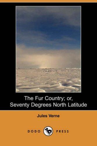 Download The Fur Country; or, Seventy Degrees North Latitude (Dodo Press)