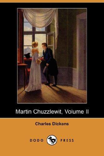 Martin Chuzzlewit, Volume II (Dodo Press)