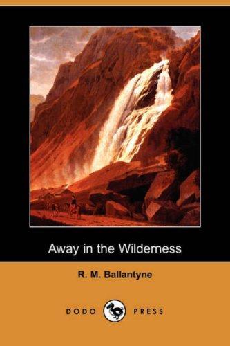 Download Away in the Wilderness (Dodo Press)