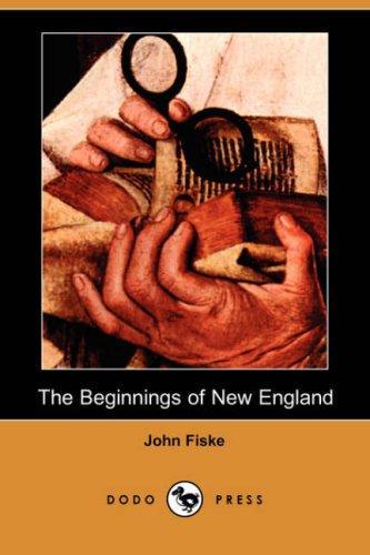 The Beginnings of New England (Dodo Press)