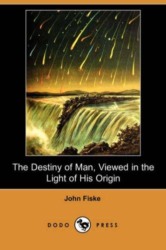 Download The Destiny of Man, Viewed in the Light of His Origin (Dodo Press)