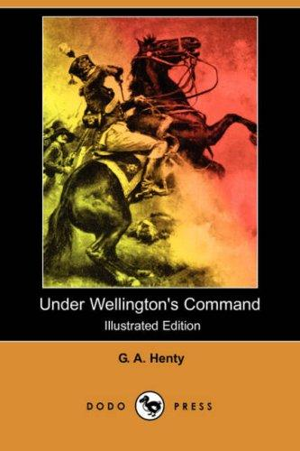Download Under Wellington's Command (Illustrated Edition) (Dodo Press)