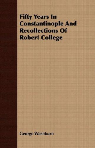Download Fifty Years In Constantinople And Recollections Of Robert College