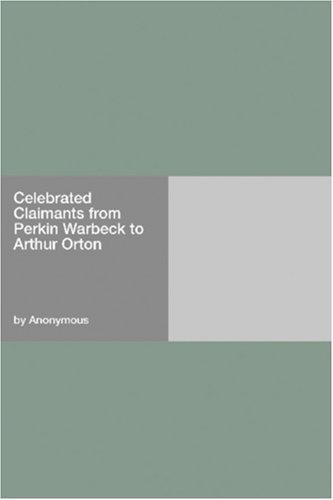 Download Celebrated Claimants from Perkin Warbeck to Arthur Orton