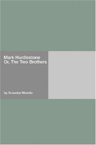Mark Hurdlestone Or, The Two Brothers