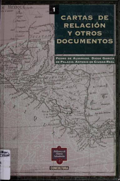 Cartas de relación y otros documentos by Pedro de Alvarado, Diego García [de] Palacio, Antonio de Ciudad-Real ; nota introductoria, Pedro Escalante Arce.