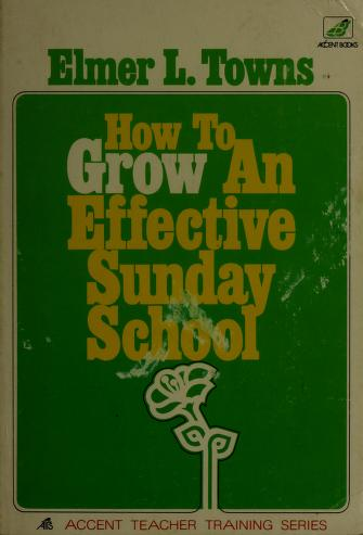 Cover of: How to grow an effective Sunday school   Elmer L. Towns