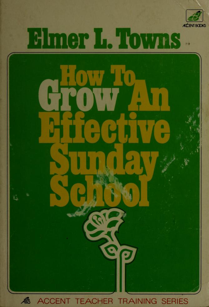 How to grow an effective Sunday school by Elmer L. Towns