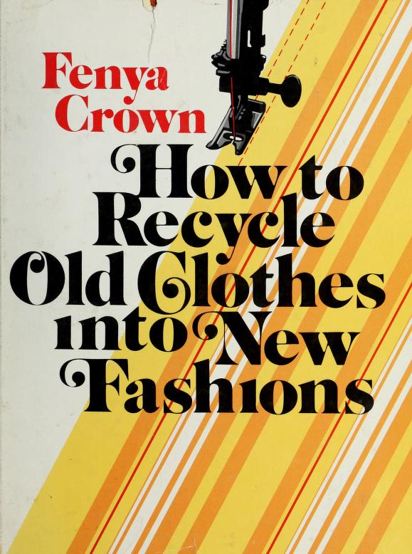 How to recycle old clothes into new fashions by Fenya Crown