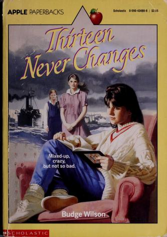 Cover of: Thirteen Never Changes | Budge Wilson