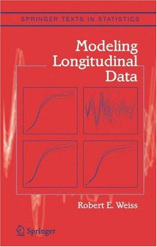 Modeling Longitudinal Data by Robert E. Weiss