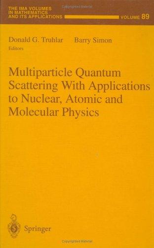 Multiparticle quantum scattering applications to nuclear, atomic, and molecular physics by Donald G. Truhlar