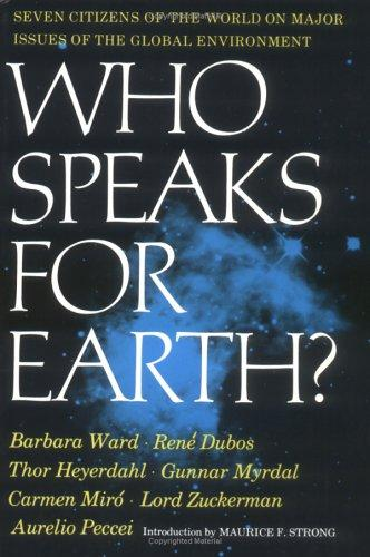 Who speaks for earth? by [by] Barbara Ward [and others] Edited by Maurice F. Strong.