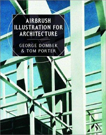 Airbrush Illustration for Architecture by George Dombek, Tom Porter, Sue Goodman