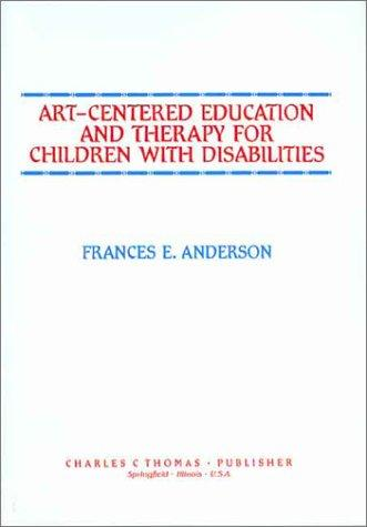 Art-centered education and therapy for children with disabilities by Anderson, Frances E.