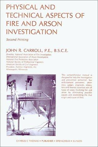 PHYSICAL AND TECHNICAL ASPECTS OF FIRE AND ARSON INVESTIGATION. (2nd Ptg.) by John R Carroll