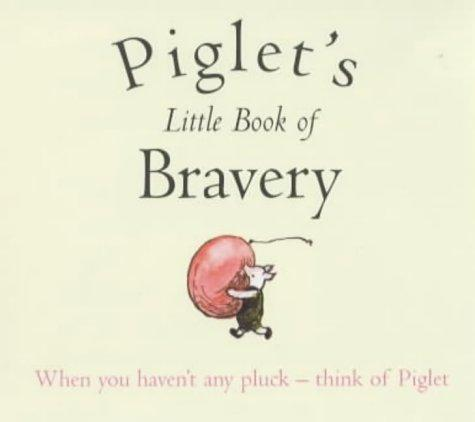 Piglet's Little Book of Bravery (Wisdom of Pooh) by A. A. Milne