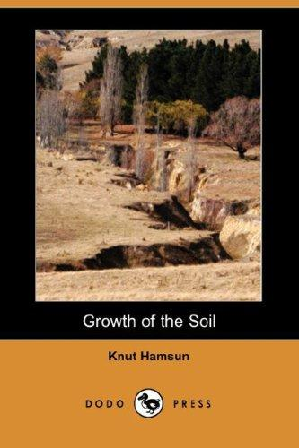 Growth of the Soil (Dodo Press) by Knut Hamsun