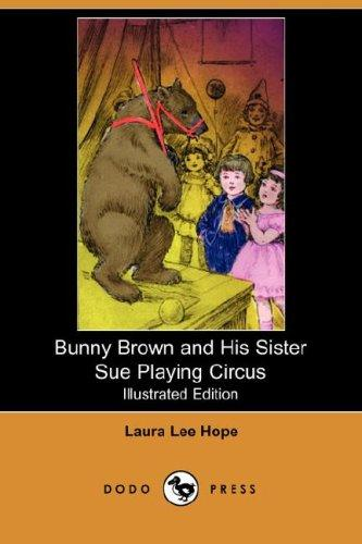 Bunny Brown and His Sister Sue Playing Circus (Illustrated Edition) (Dodo Press)