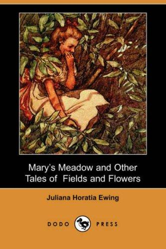 Mary's meadow & other tales of fields & flowers by Juliana Horatia Gatty Ewing