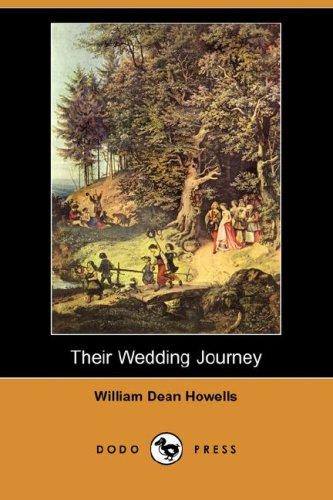 Their Wedding Journey (Dodo Press) by William Dean Howells