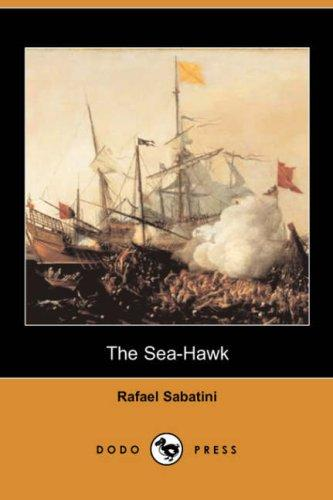 The Sea-Hawk (Dodo Press) by Rafael Sabatini